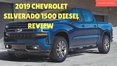 2019 chevrolet silverado 1500 review 2019 chevrolet silverado 1500 diesel review auto review