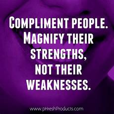 Strengths In A Person Compliment People Magnify Their Strengths Not Their