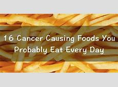 16 Cancer Causing Foods You Probably Eat Every Day   Page