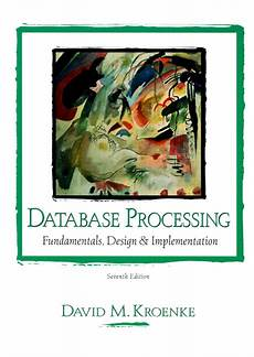 Database Processing Fundamentals Design Implementation Kroenke Database Processing Fundamentals Design And