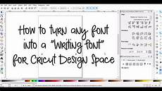 Cricut Design Space Not Working 2018 Make Any Font A Writing Font For Cricut Design Space Youtube
