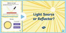 Poor Reflectors Of Light Gives Light Or Reflects Light Powerpoint Teacher Made
