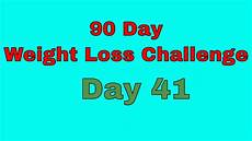 90 Day Weight Loss 90 Day Weight Loss Challenge Day 41 Youtube