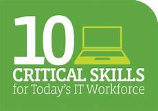 10 Critical Skills For Today S It Workforce
