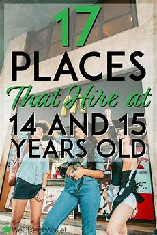 Jobs For Teens 15 17 Places That Hire 14 And 15 Year Olds Jobs For Teens