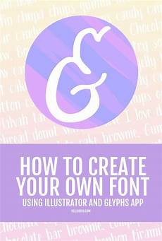 Design Your Own Font App How To Make Your Own Font Using Glyphs And Illustrator