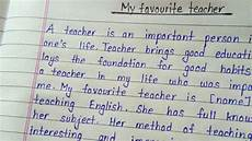 Essay On My Favourite Teacher Write An Essay On My Favourite Teacher Essay About My