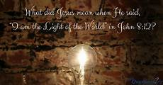 The Light Will Come What Did Jesus Mean When He Said I Am The Light Of The