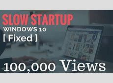 How to fix slow startup on Windows 10.. (100% faster