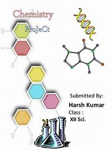 Chemistry Cover Page Designs Chemistry Class 12 Project On Study Of Constituents Of Alloy