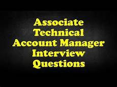Interview Questions Account Manager Associate Technical Account Manager Interview Questions