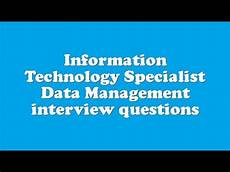 Interview Questions For Information Technology Information Technology Specialist Data Management