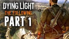 Dying Light Walkthrough Part 1 Dying Light The Following Walkthrough Part 1 I Have No