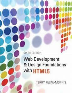 Web Development Design Foundations With Html5 Web Development And Design Foundations With Html5 By Terry