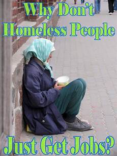 I Don T Have A Job The Family Assistants Campaign Why Don T Homeless People