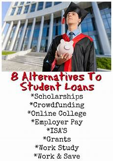 Alternatives To College 8 Alternatives To Student Loans To Pay For College Debt