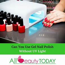 How To Dry Gel Nails Without Uv Light Can You Use Gel Nail Polish Without Uv Light All You Need