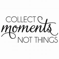 collect moments not things wall quotes decal wallquotes