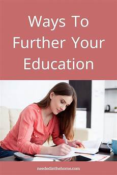 Further Your Education Ways To Further Your Education Neededinthehome