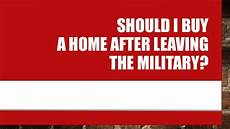 Should I Buy An House Should I Buy A Home After Leaving The