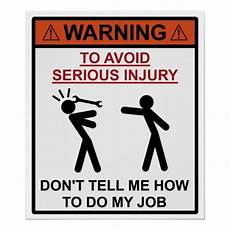 I Don T Have A Job Warning Don T Tell Me How To Do My Job Poster Zazzle