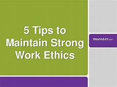 Strong Work Ethics 5 Tips To Maintain Strong Work Ethics