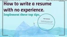Write A Resume With No Experience How To Write A No Work Experience Resume Youtube