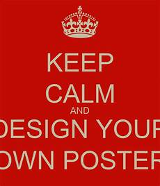 Design Your Own Poster Free Keep Calm And Design Your Own Poster Poster K Keep