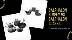Calphalon Cookware Comparison Chart Calphalon Simply Vs Calphalon Classic Cookware Product