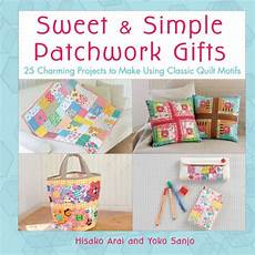 sweet simple patchwork gifts 25 charming projects to