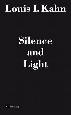 Louis Kahn Silence And Light Louis I Kahn Silence And Light The Lecture At Eth