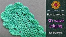 how to crochet 3d wave edging for blankets free step by