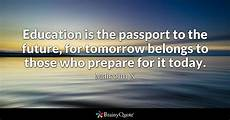 education quotes malcolm x education is the passport to the future for