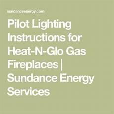 Heat And Glo Lighting Instructions Pilot Lighting Instructions For Heat N Glo Gas Fireplaces