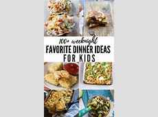 100  Dinner Ideas for Kids   Recipes for Picky Eaters