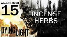 Dying Light Incense Herbs Dying Light Incense Herbs Walkthrough 15 Youtube