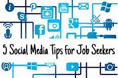 Tips For Job 5 Social Media Tips For Job Seekers Need A New Gig