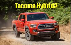 Toyota Tacoma Hybrid 2020 by Would You Buy A Toyota Tacoma Hybrid The Future Of Truck