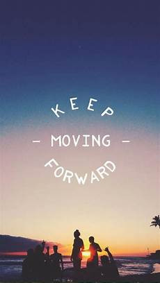 Wallpaper Quotes For Iphone by Keep Moving Forward 39 Iphone Wallpapers That Ll Get You