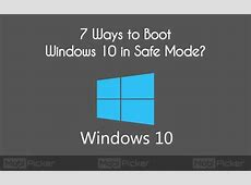 7 Ways to Boot Windows 10 in Safe Mode [How To]