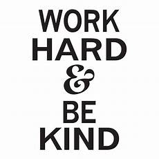Essay On Hard Work Work Hard Amp Be Kind Wall Quotes Decal Wallquotes Com