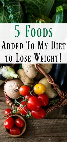 5 foods i added to my diet to lose weight organize