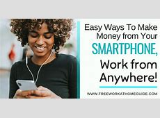Easy Ways To Make Money from Your Smartphone, Work from