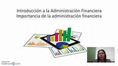 Administracion Financiera Importancia De La Administraci 243 N Financiera Youtube