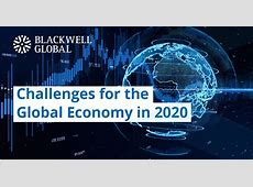 Challenges for the Global Economy in 2020   Blackwell Global