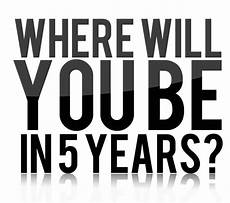 Five Years From Now Chasing Your Goals The Grind Amp The 5 Year Rule Ignore