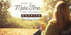 How To Make Schedules How To Make Time For Yourself Despite Your Busy Schedule