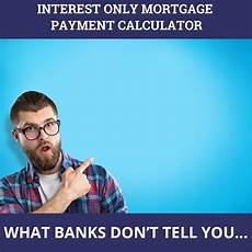 Interest Only Calculator Interest Only Mortgage Payment Calculator
