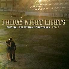 Friday Night Lights Original Movie Soundtrack Friday Night Lights Volume 2 Original Television