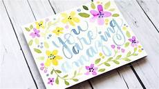 Water Color Cards Hand Lettered Card With Colorful Watercolor Flowers Youtube